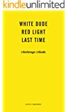 White Dude, Red Light, Last Time: Love Unknown – Anchorage, Alaska