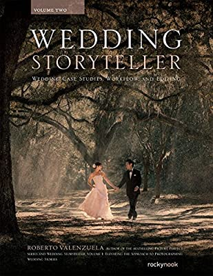 Wedding Storyteller, Volume 2: Wedding Case Studies, Workflow, and Editing