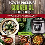 Power Pressure Cooker XL Cookbook: Quick, Easy & Healthy Pressure Cooker Recipes for the Everyday Home (Electric Pressure Cooker Cookbook, Book 2) | Tyler Smith
