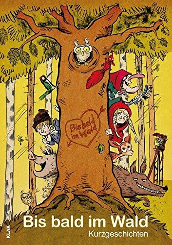 Bis bald im Wald: Kurzgeschichten