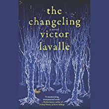 The Changeling: A Novel Audiobook by Victor LaValle Narrated by Victor LaValle