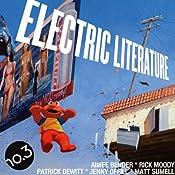 Electric Literature No. 3 | Aimee Bender, Rick Moody, Patrick deWitt, Jenny Offill, Matt Sumell