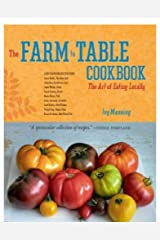 The Farm to Table Cookbook. The Art of Eating Locally