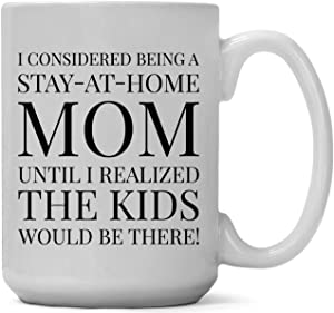 15-ounce Funny Coffee Mug, I Considered Being a Stay-at-Home Mom, gift for mom