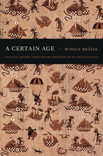 A Certain Age: Colonial Jakarta through the Memories of Its Intellectuals (a John Hope Franklin Center Book)