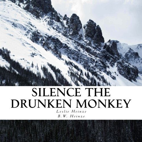 Silence The Drunken Monkey: A guide to slowing down and getting grounded. (Drunk Monkeys) (Volume 1)