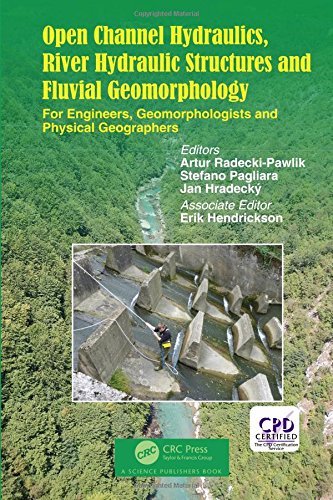 Open Channel Hydraulics, River Hydraulic Structures and Fluvial Geomorphology: For Engineers, Geomorphologists and Physi