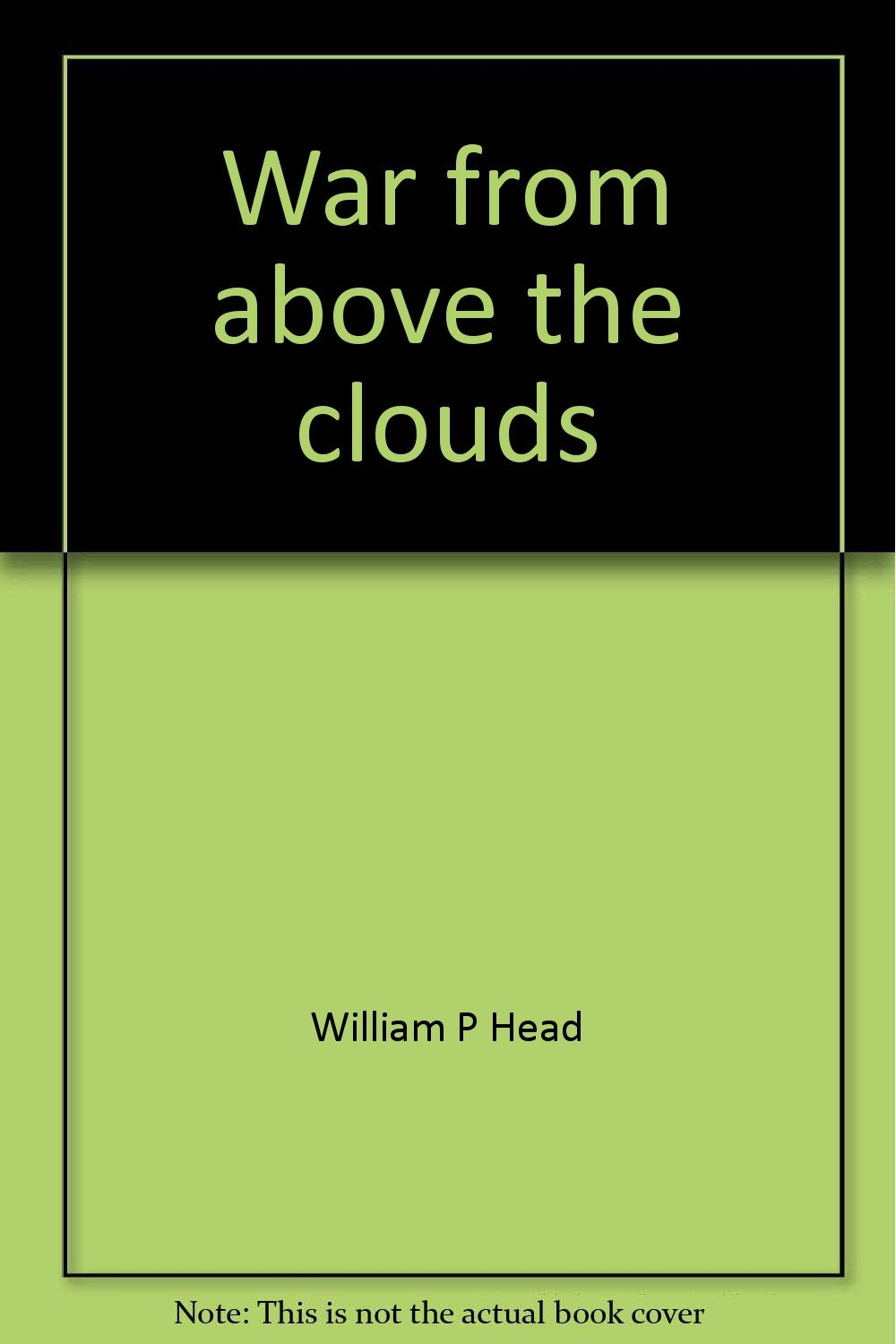 Read Online War from above the clouds: B-52 operations during the Second Indochina War and the effects of the air war on theory and doctrine (Fairchild paper) pdf