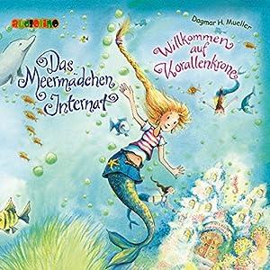 Willkommen auf Korallenkrone (Das Meermädchen-Internat 1) Hörbuch