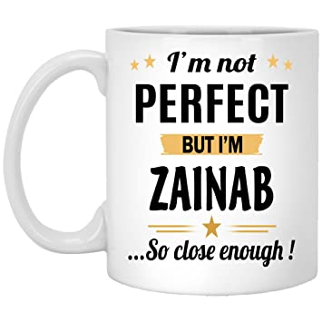 Funny Mug Personalized - Not Perfect But I Am Zainab Coffee Mug