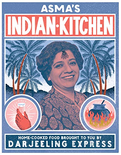 Asma s Indian Kitchen: Home-Cooked Food Brought to You by Darjeeling Express by Asma Khan