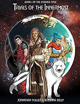 Trials of the Innermost: Book 1 of the Etherea Cycle. by [Kelly, Kristina, Fuller, Jonathan]