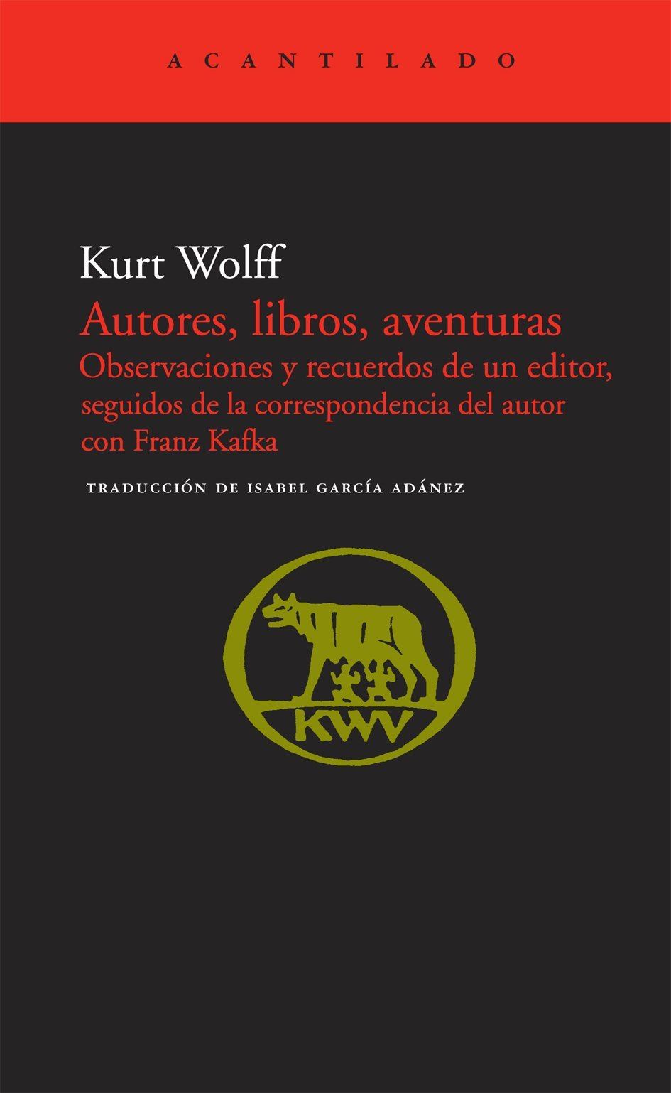 Autores, libros, aventuras: Observaciones y recuerdos de un editor, seguidos de la correspondencia con Franz Kafka (El Acantilado) Tapa blanda – 1 ene 2010 Kurt Wolff Isabel García Adánez 8492649364 2087669