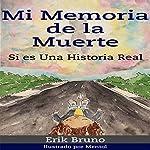 Mi Memoria de la Muerte, Si Es una Historia Real [My Memory of Death, This Is a True Story] | Erik Bruno