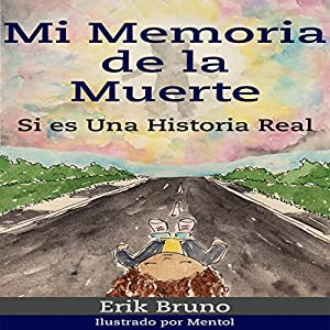 Mi Memoria de la Muerte, Si Es una Historia Real [My Memory of Death, This Is a True Story] Audiobook