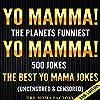 Yo Mamma! Yo Mamma, 2nd Edition! The Best 500 Yo Mamma Jokes on the Planet