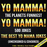 Yo Mamma! Yo Mamma, 2nd Edition! The Best 500 Yo Mamma Jokes on the Planet: Uncensored & Censored |  The Moma Factory