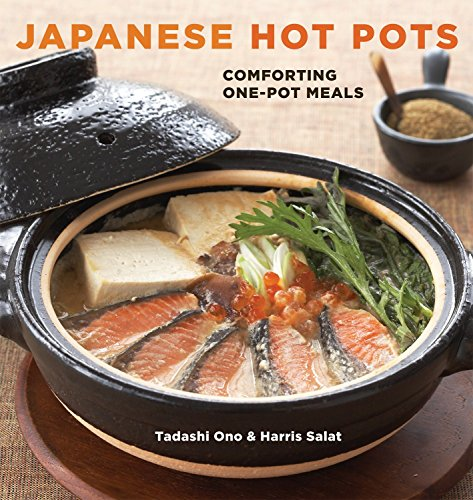 Japanese Hot Pots: Comforting One-Pot Meals by Tadashi Ono, Harris Salat