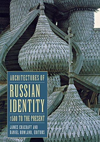 Architectures of Russian Identity, 1500 to the Present