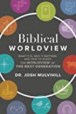 Biblical Worldview: What it is, Why it Matters, and How to Shape the Worldview of the Next Generation