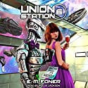 Wanderers on Union Station: EarthCent Ambassador, Book 6 Audiobook by E. M. Foner Narrated by Hollie Jackson