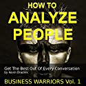 How to Analyze People: Get the Best out of Every Conversation: Business Warriors, Book 1 Audiobook by Kevin Bradnik Narrated by Kevin Coffin