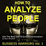 How to Analyze People: Get the Best out of Every Conversation: Business Warriors, Book 1 | Kevin Bradnik