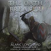 The Oath Breaker: A Novel of Germania and Rome: Hraban Chronicles, Book 1 | Alaric Longward
