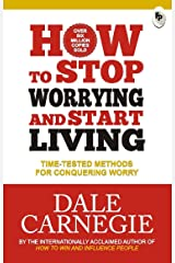 How to Stop Worrying and Start Living: Time-Tested Methods for Conquering Worry Paperback