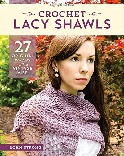 (Crochet Lacy Shawls: 27 Original Wraps with a Vintage Vibe)