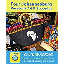 Tour Johannesburg - Rosebank Art & Shopping: A Self-guided Pictorial Walking Tour (Tours4Mobile, Visual Travel Tours Book 328)