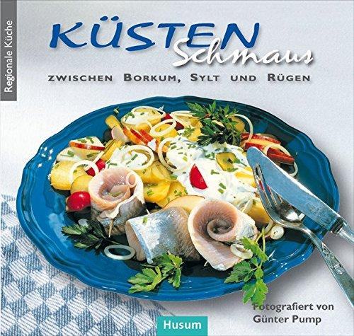 Küstenschmaus: zwischen Borkum, Sylt und Rügen (Regionale Küche)