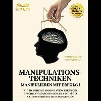 Manipulationstechniken - Manipulieren mit Erfolg!: Wie Sie geheime Manipulation erkennen, geschickt Menschen lenken & die Zügel ab jetzt selbst in die Hand nehmen. Inkl. NLP & Rhetorik für Anfänger.