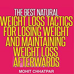 Weight Loss: The Best Natural Weight Loss Tactics for Losing Weight and Maintaining Weight Loss Afterwards