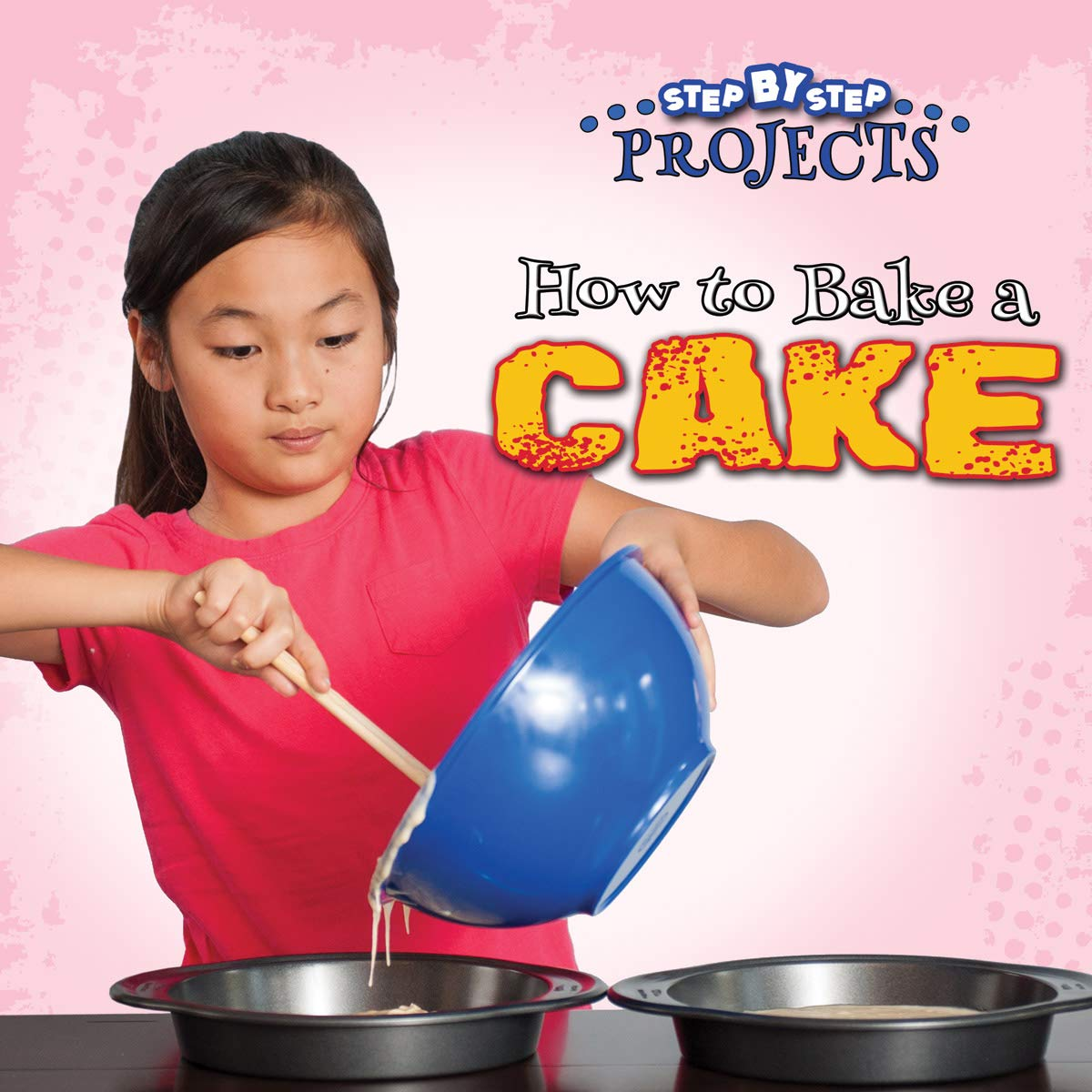 Read Online How to Bake a Cake (Step-by-Step Projects) pdf epub