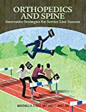Orthopedics and Spine: Innovative Strategies for Service Line Success, Second Edition
