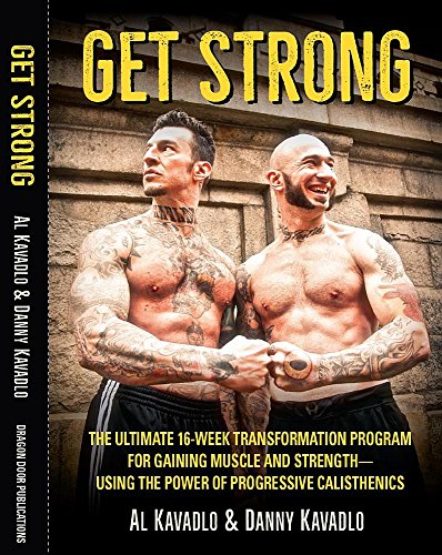 Get Strong: The Ultimate 16-Week Transformation Program for Gaining Muscle and Strength—Using the Power of Progressive Calisthenics