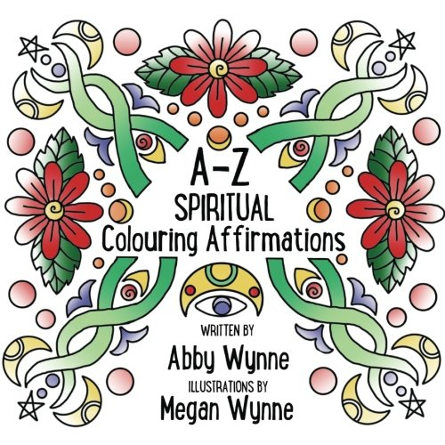 A - Z Spiritual Colouring Affirmations: A Colouring Book Incorporating Energy Healing and Mindfulness