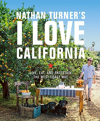 Nathan Turner's I Love California: Live, Eat, and Entertain the West Coast Way cover