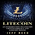 Litecoin: An Introduction to Litecoin Cryptocurrency and Litecoin Mining Audiobook by Jeff Reed Narrated by Michael T. Downey