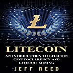 Litecoin: An Introduction to Litecoin Cryptocurrency and Litecoin Mining | Jeff Reed