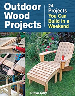 Outdoor Wood Projects 24 You Can Build In A Weekend By Cory
