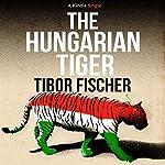 The Hungarian Tiger | Tibor Fischer