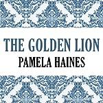 The Golden Lion | Pamela Haines