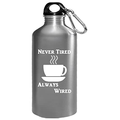 Amazon.com: Never Tired Always Wired Coffee Caffeine - Water Bottle ...