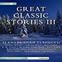 Great Classic Stories III: 22 Unabridged Classics Audiobook by Herman Melville, Kate Chopin, Willa Cather, Mark Twain, Anton Chekhov, Ambrose Bierce, Bret Harte, Jack London Narrated by Gerard Doyle, Bronson Pinchot