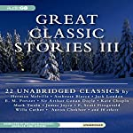 Great Classic Stories III: 22 Unabridged Classics | Herman Melville,Kate Chopin,Willa Cather,Mark Twain,Anton Chekhov,Ambrose Bierce,Bret Harte,Jack London