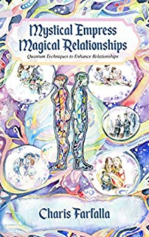 Mystical Empress Magical Relationships: Quantum Techniques to Enhance Relationships by [Farfalla, Charis]