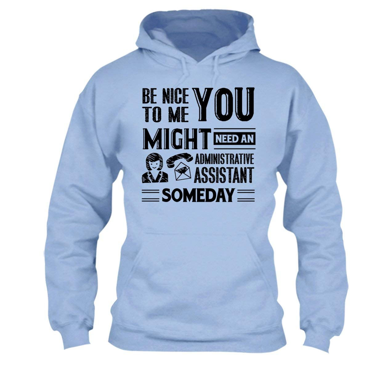 Sweatshirt Design Tee Shirt Be Nice to Administrative Assistant T Shirt