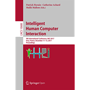 Intelligent Human Computer Interaction: 9th International Conference, IHCI 2017, Evry, France, December 11-13, 2017…